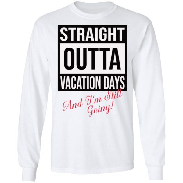 Straight Outta vacation Days and I'm still going shirt 6