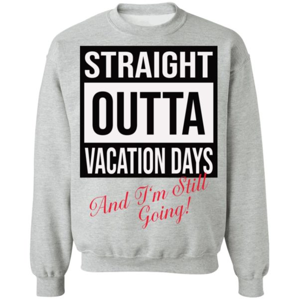 Straight Outta vacation Days and I'm still going shirt 9