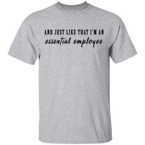 And just like that I'm an essential employee shirt 2