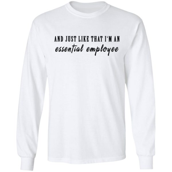 And just like that I'm an essential employee shirt 6