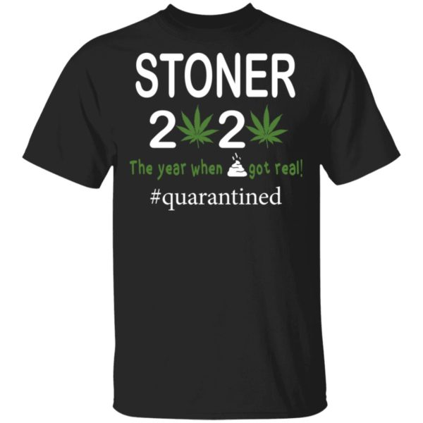 Stoner the year when got real quarantined shirt
