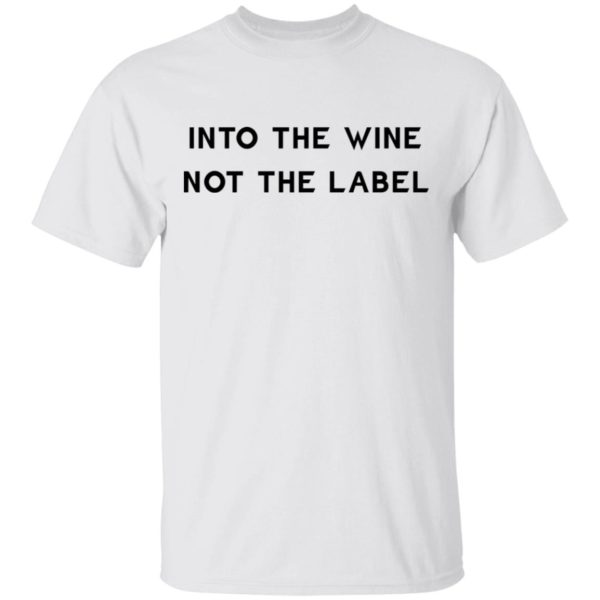 Into the wine not the label shirt 1