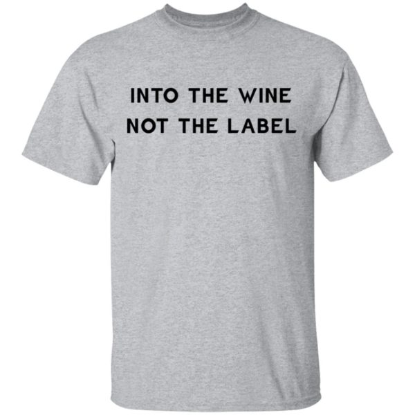 Into the wine not the label shirt 2