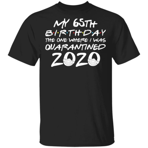 My 65th birthday quarantined 2020 shirt
