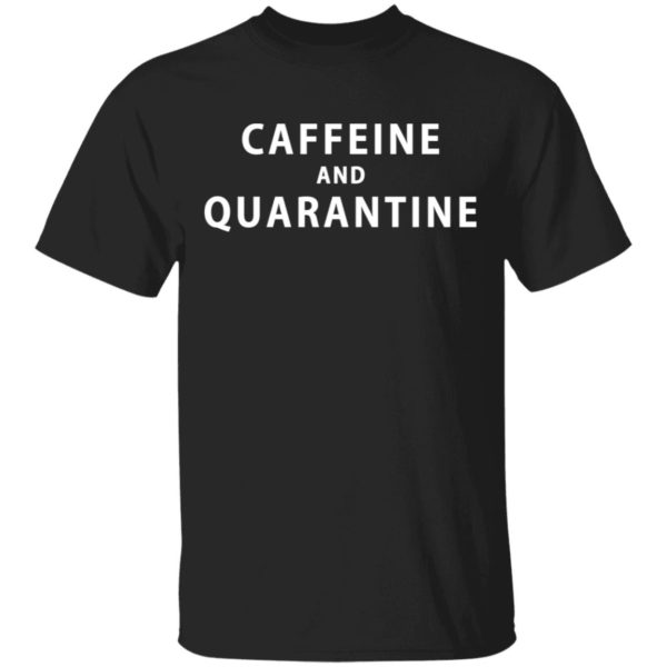 Caffeine and Quarantine shirt
