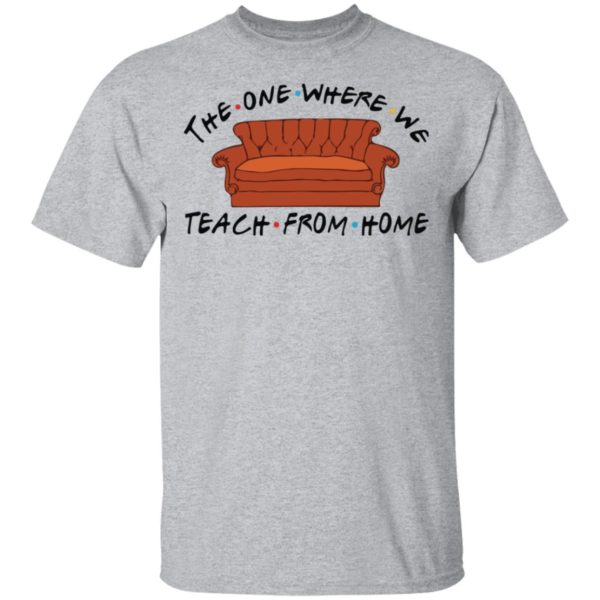 The one where we teach from home shirt 2