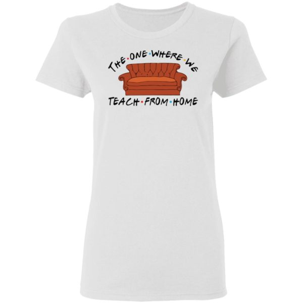 The one where we teach from home shirt 3