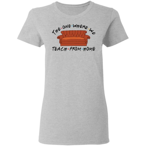 The one where we teach from home shirt 4