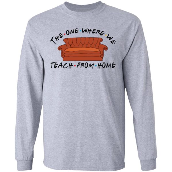 The one where we teach from home shirt 5