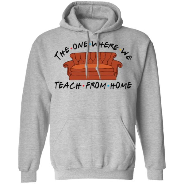 The one where we teach from home shirt 7