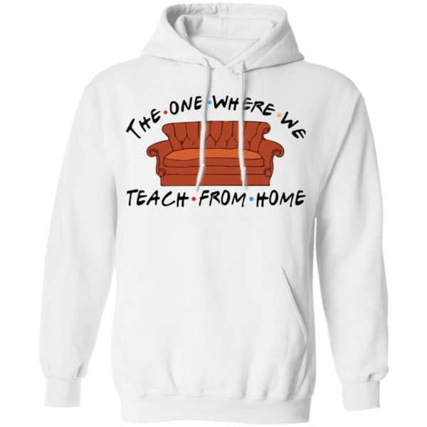 The one where we teach from home shirt 8