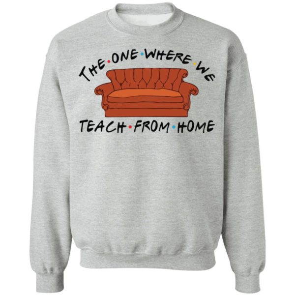 The one where we teach from home shirt 9