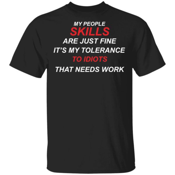 My people skills are just fine it's my tolerance to idiots shirt
