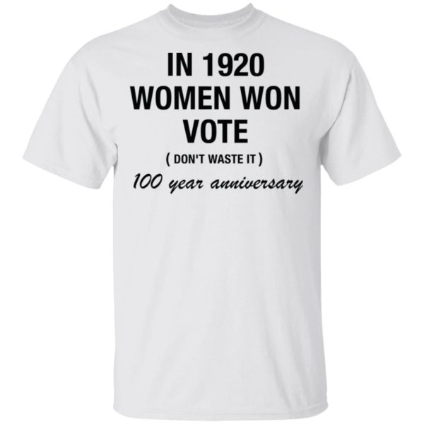 In 1920 women won vote 100 year anniversary shirt