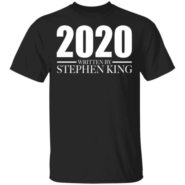 2020 written by Stephan King shirt