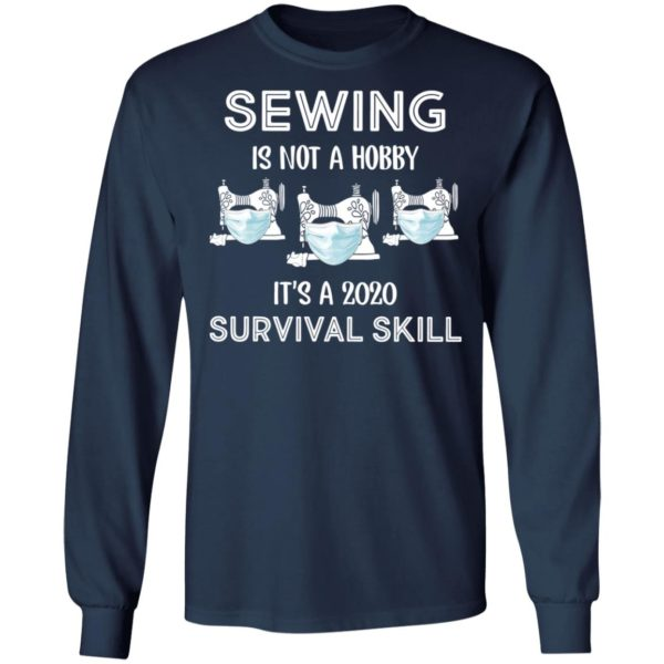 Sewing is not a hobby It's a 2020 survival skill shirt 6