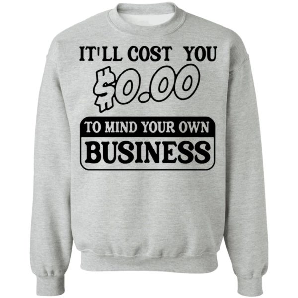 It'll cost you $0.00 to mind your own business shirt 9