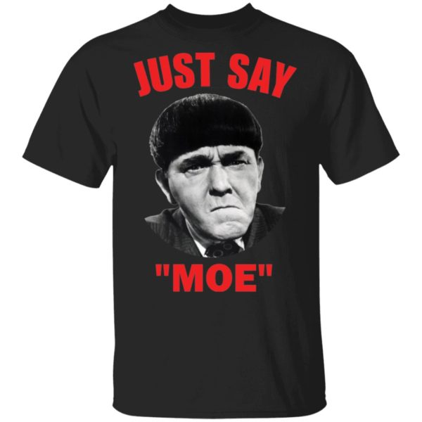 Moe Howard Just say Moe shirt