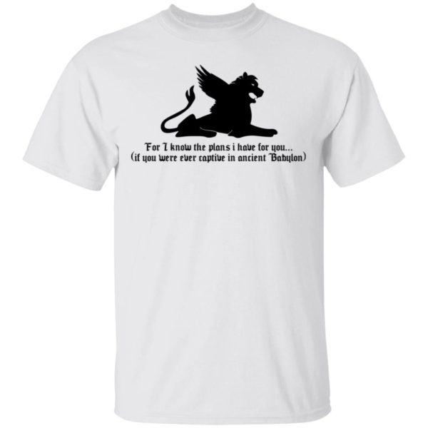 For I know the plans I have for you shirt