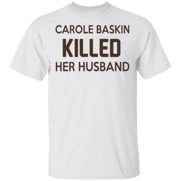 Carole Baskin killed her husband shirt
