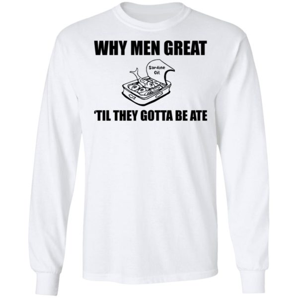 When men great til they gotta be ate shirt 6