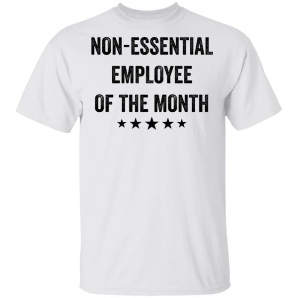 Non essential employee of the month shirt