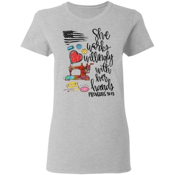 She Works Willingly With Her Hands Proverbs shirt 4