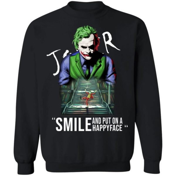 Joker smile and put on a happy face shirt 9