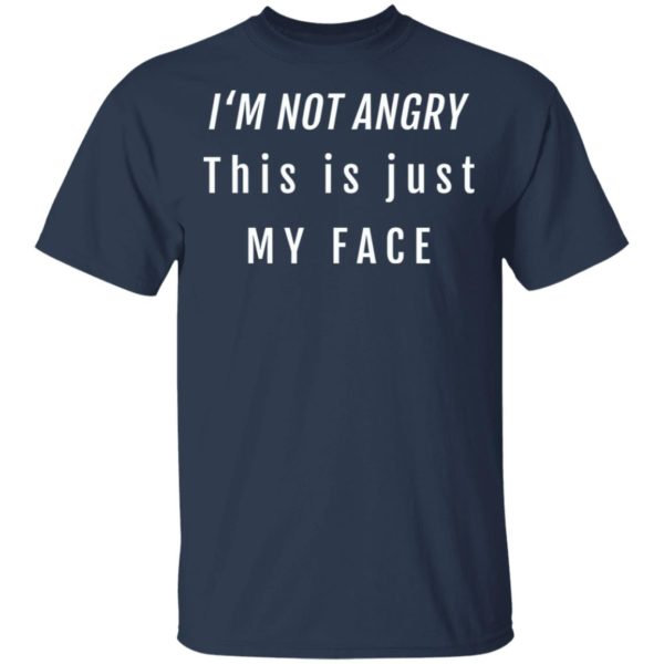 I'm not angry this is just my face shirt 2