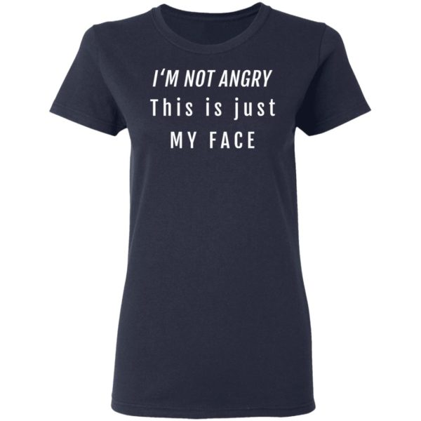 I'm not angry this is just my face shirt 4