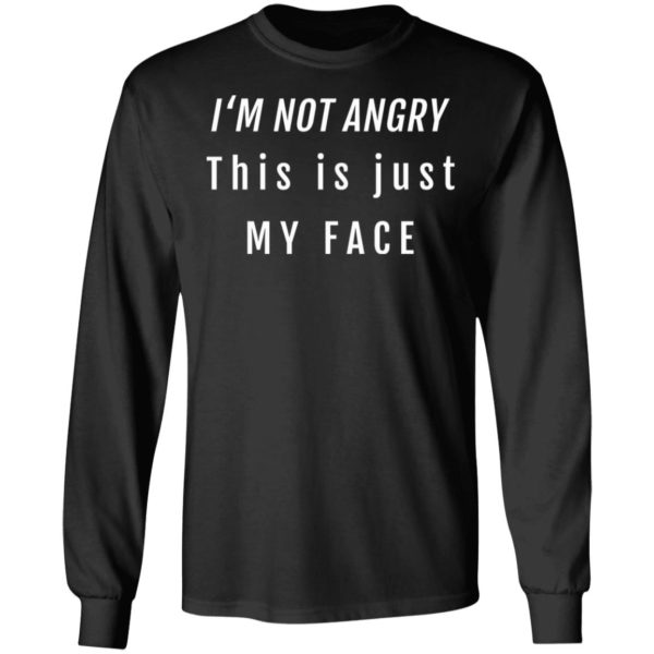 I'm not angry this is just my face shirt 5