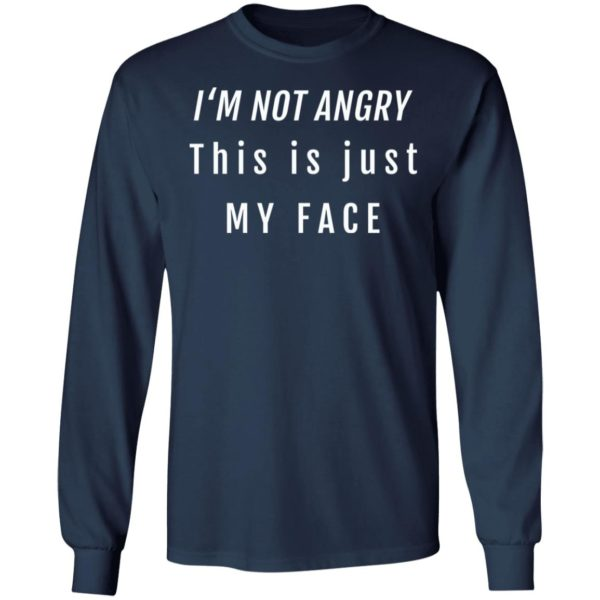 I'm not angry this is just my face shirt 6