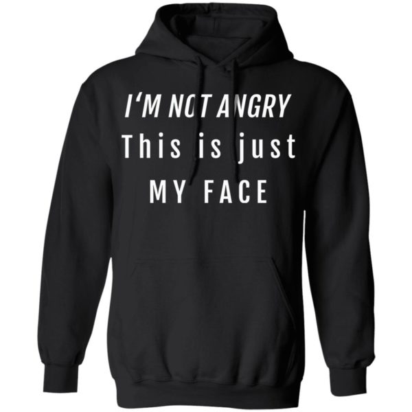 I'm not angry this is just my face shirt 7