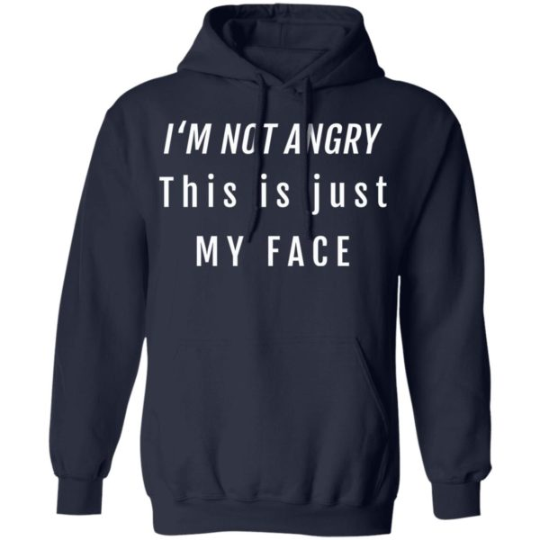 I'm not angry this is just my face shirt 8