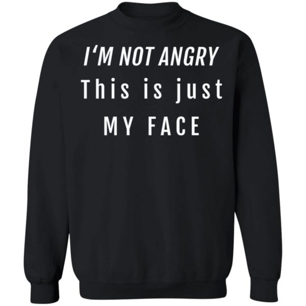 I'm not angry this is just my face shirt 9