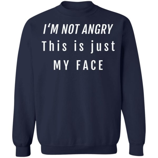 I'm not angry this is just my face shirt 10