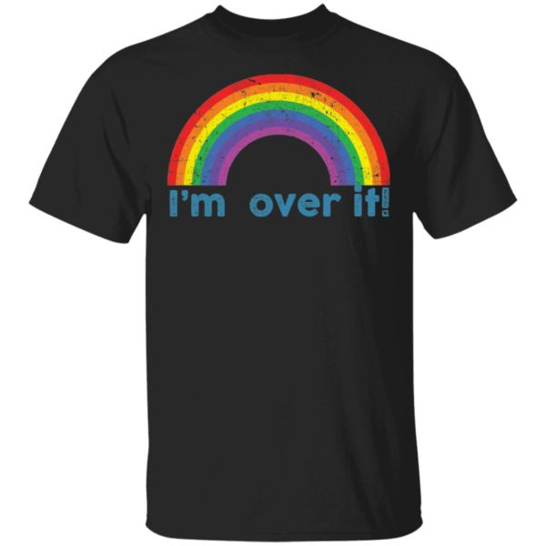 Rainbow I'm over it shirt