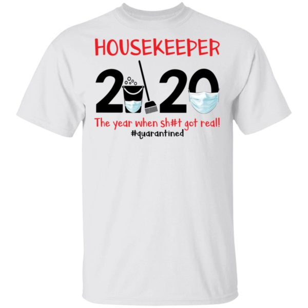 Housekeeper The year when shit got real shirt 1