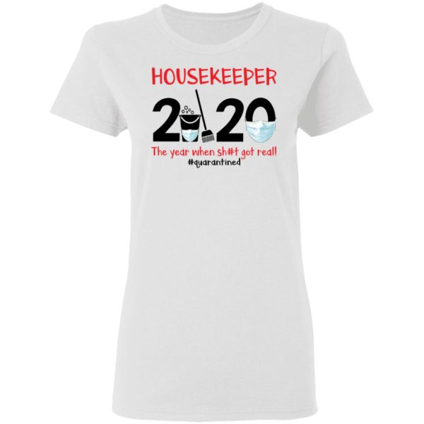 Housekeeper The year when shit got real shirt 3