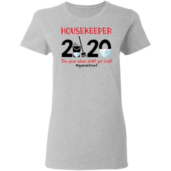 Housekeeper The year when shit got real shirt 4