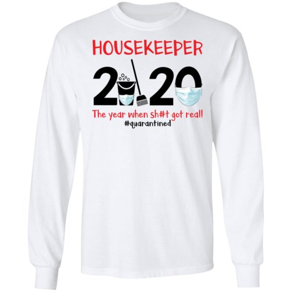 Housekeeper The year when shit got real shirt 6