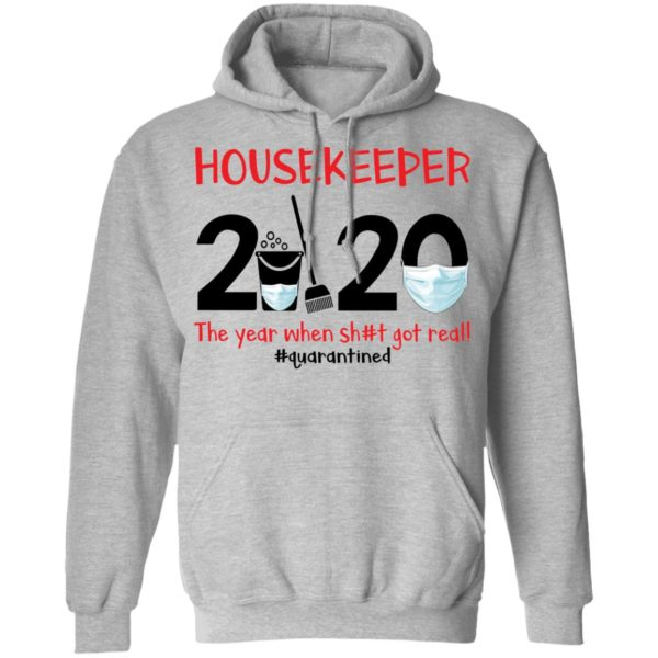 Housekeeper The year when shit got real shirt 7