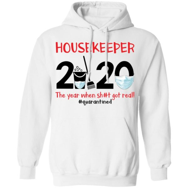Housekeeper The year when shit got real shirt 8