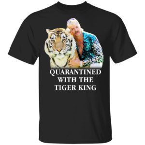 Quarantined with the Tiger King shirt
