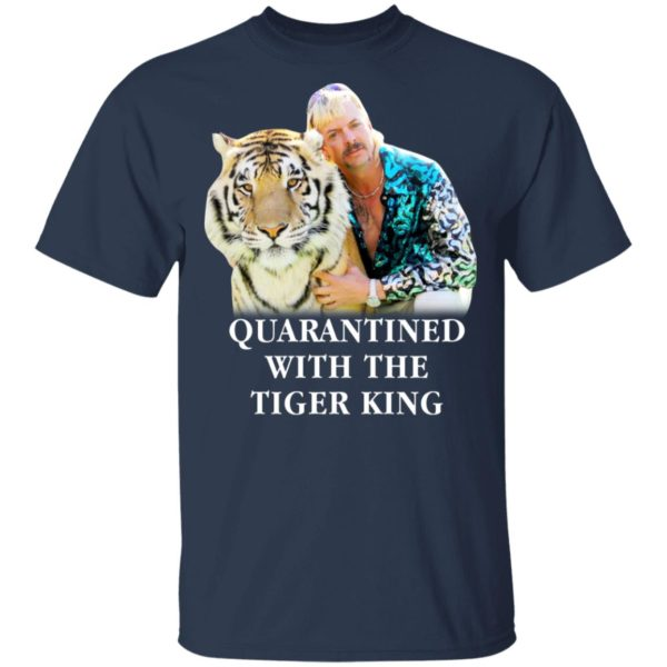 Quarantined with the Tiger King shirt 2