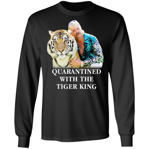 Quarantined with the Tiger King shirt 5