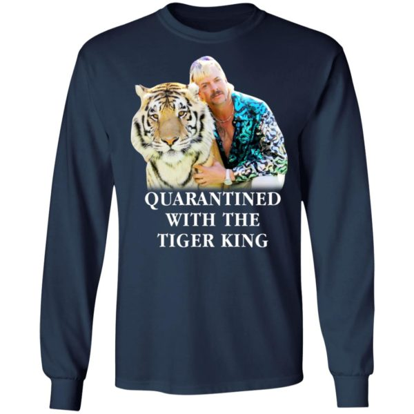 Quarantined with the Tiger King shirt 6