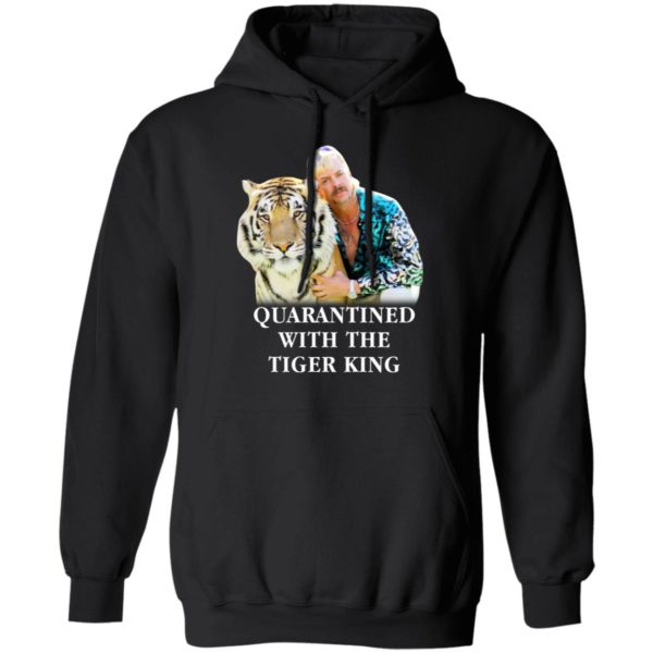 Quarantined with the Tiger King shirt 7