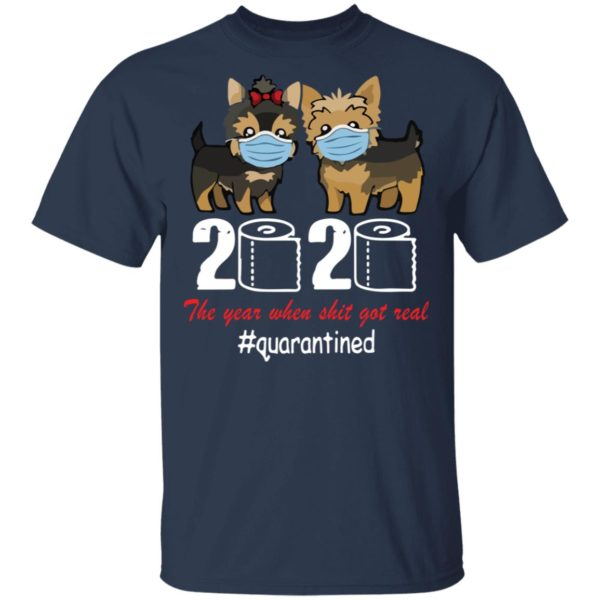 Yorkshire Terrier 2020 the year when shit got real shirt 2