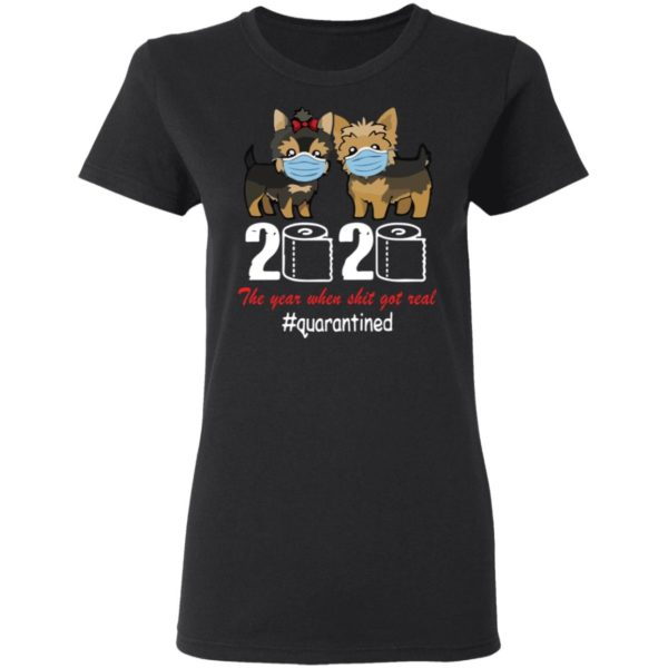 Yorkshire Terrier 2020 the year when shit got real shirt 3